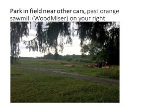 Park in field near other cars, past orange (WoodMiser) on your right